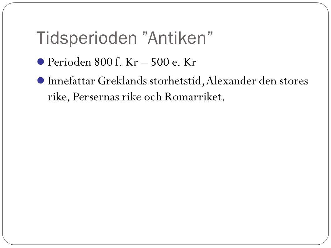 Tidsperioden Antiken Perioden 800 f.Kr – 500 e.