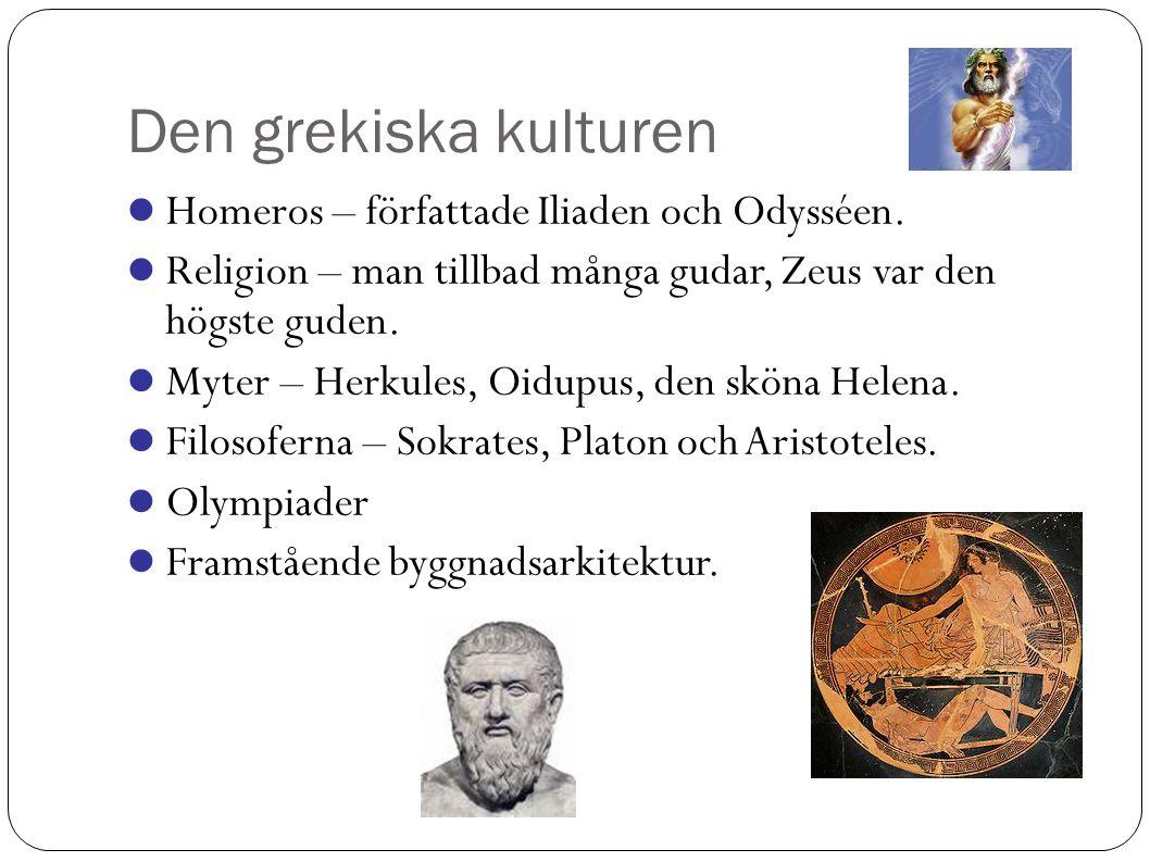 Den grekiska kulturen Homeros – författade Iliaden och Odysséen.