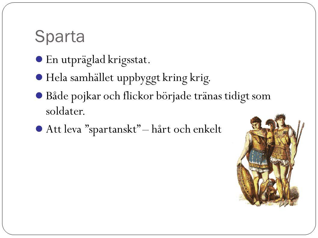 Sparta En utpräglad krigsstat.Hela samhället uppbyggt kring krig.