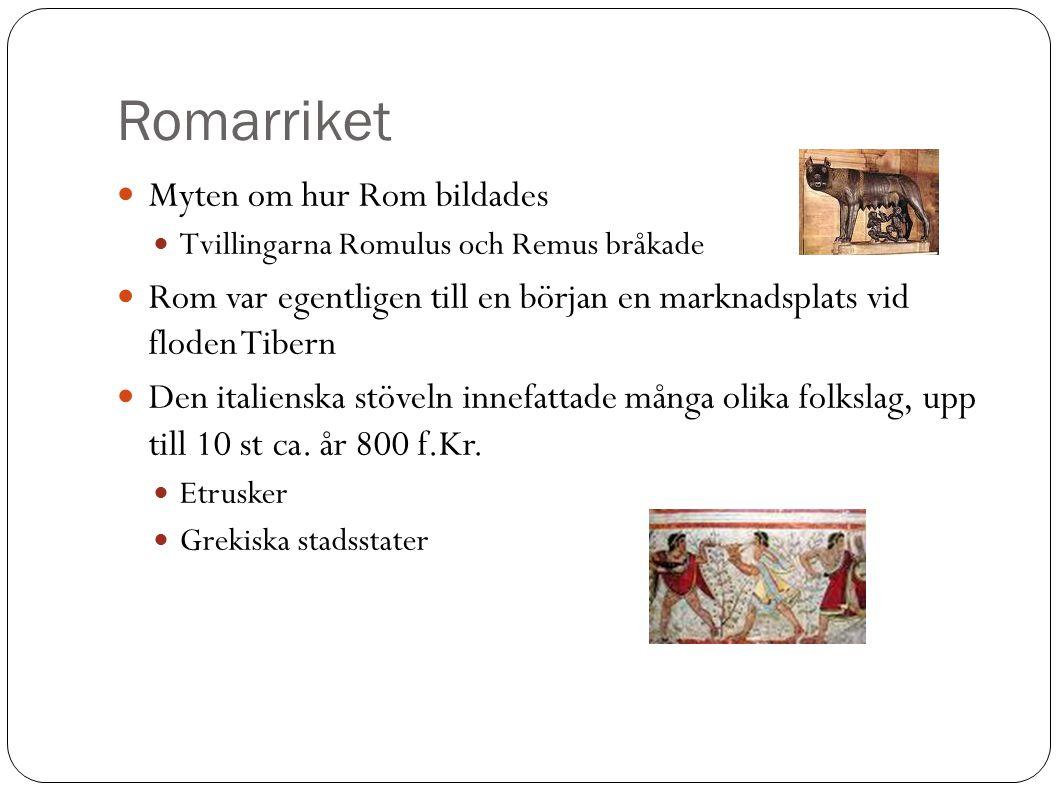 Myten om hur Rom bildades Tvillingarna Romulus och Remus bråkade Rom var egentligen till en början en marknadsplats vid floden Tibern Den italienska stöveln innefattade många olika folkslag, upp till 10 st ca.