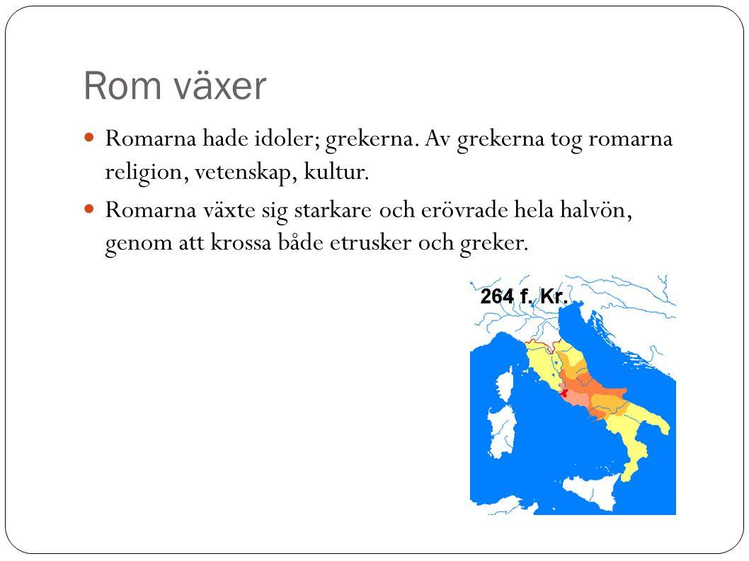 Rom växer Romarna hade idoler; grekerna.Av grekerna tog romarna religion, vetenskap, kultur.