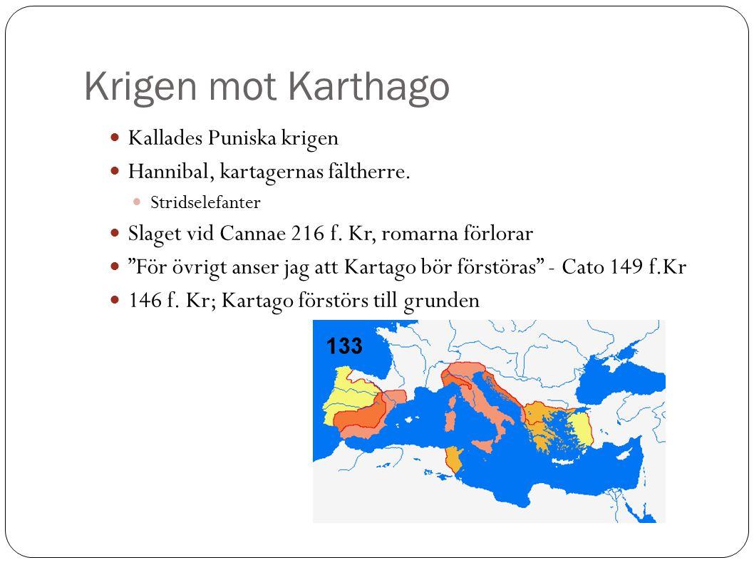 Krigen mot Karthago Kallades Puniska krigen Hannibal, kartagernas fältherre.