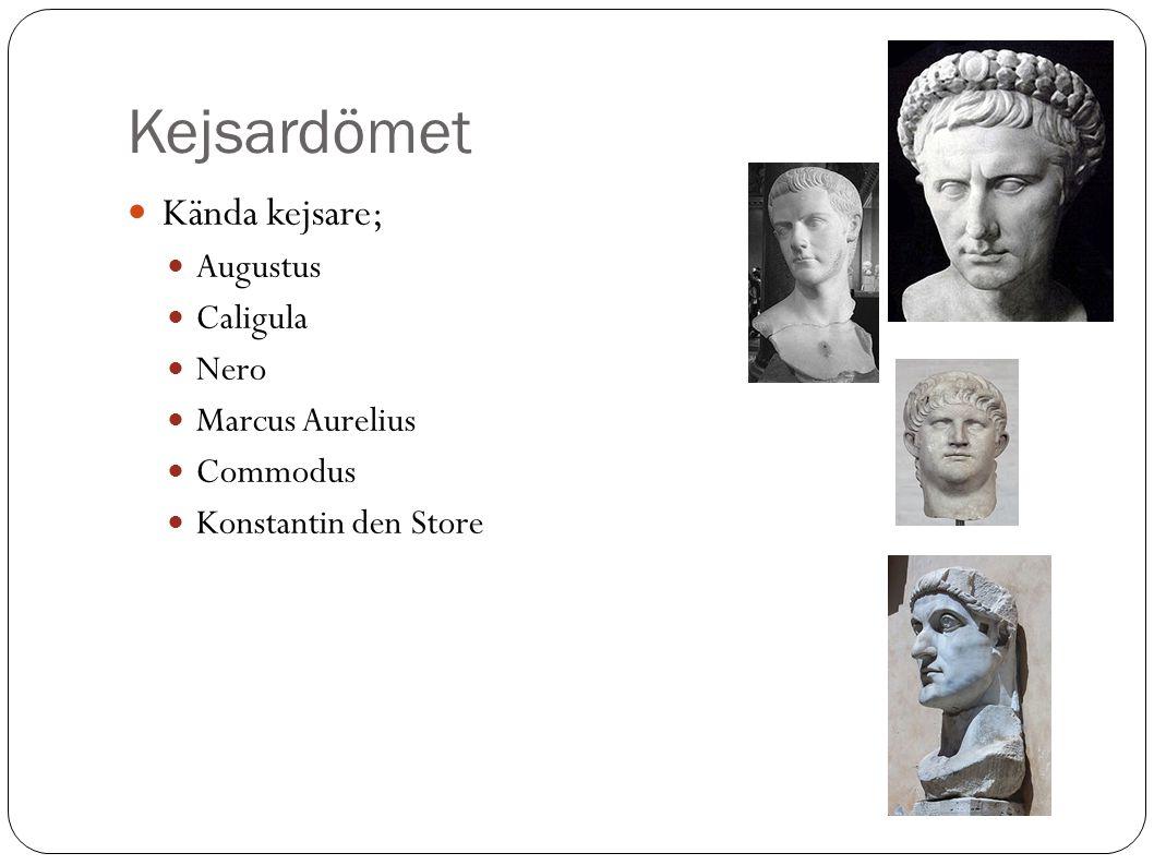 Kejsardömet Kända kejsare; Augustus Caligula Nero Marcus Aurelius Commodus Konstantin den Store