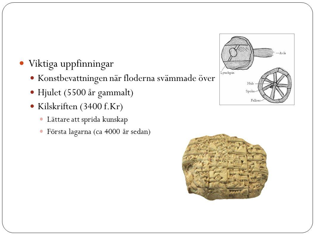 Viktiga uppfinningar Konstbevattningen när floderna svämmade över Hjulet (5500 år gammalt)  Kilskriften (3400 f.Kr)  Lättare att sprida kunskap Första lagarna (ca 4000 år sedan) 