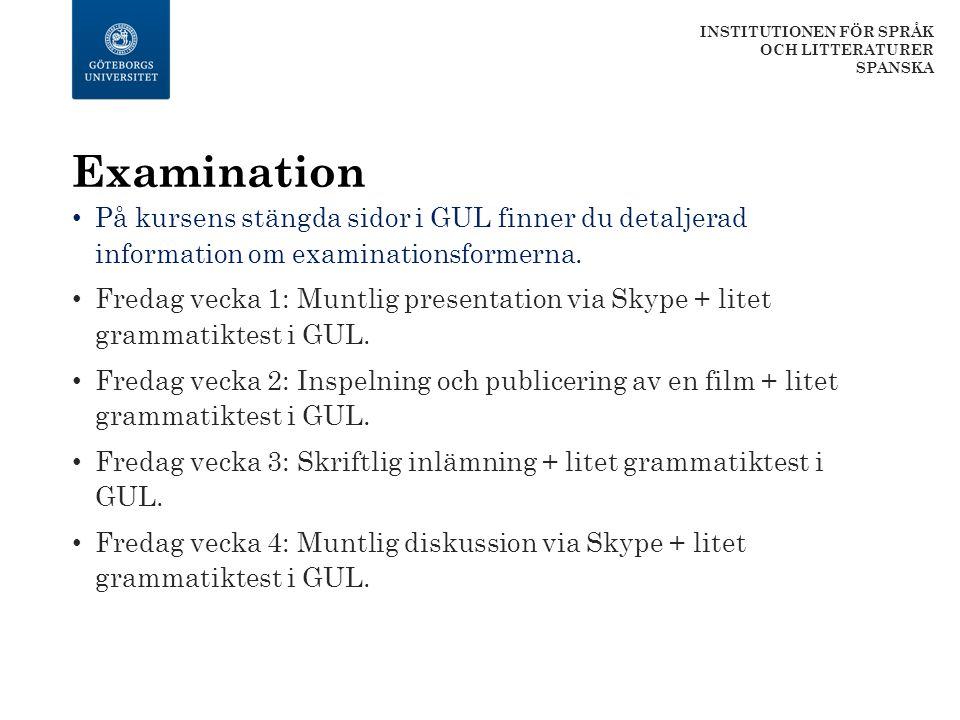 Examination På kursens stängda sidor i GUL finner du detaljerad information om examinationsformerna. Fredag vecka 1: Muntlig presentation via Skype +