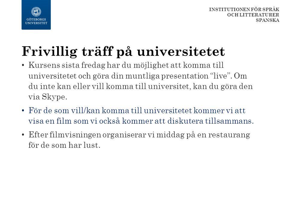 Frivillig träff på universitetet Kursens sista fredag har du möjlighet att komma till universitetet och göra din muntliga presentation live .