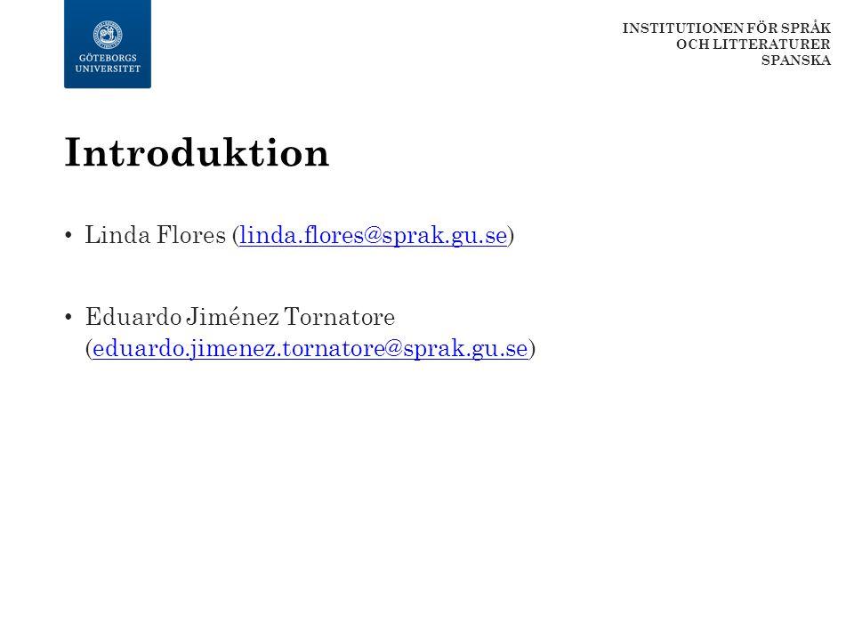 Introduktion Linda Flores (linda.flores@sprak.gu.se)linda.flores@sprak.gu.se Eduardo Jiménez Tornatore (eduardo.jimenez.tornatore@sprak.gu.se)eduardo.jimenez.tornatore@sprak.gu.se INSTITUTIONEN FÖR SPRÅK OCH LITTERATURER SPANSKA