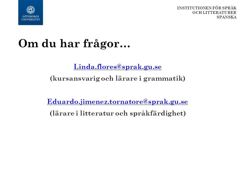 Om du har frågor… Linda.flores@sprak.gu.se (kursansvarig och lärare i grammatik) Eduardo.jimenez.tornatore@sprak.gu.se (lärare i litteratur och språkf