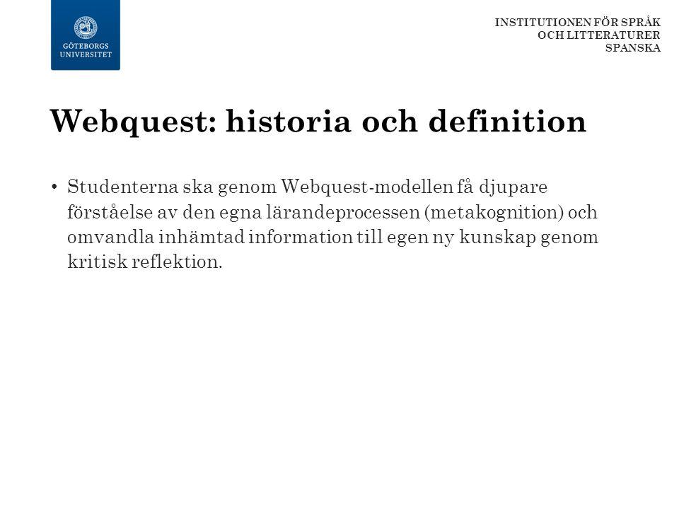 Webquest: historia och definition Studenterna ska genom Webquest-modellen få djupare förståelse av den egna lärandeprocessen (metakognition) och omvan