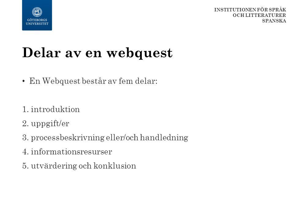Delar av en webquest En Webquest består av fem delar: 1. introduktion 2. uppgift/er 3. processbeskrivning eller/och handledning 4. informationsresurse