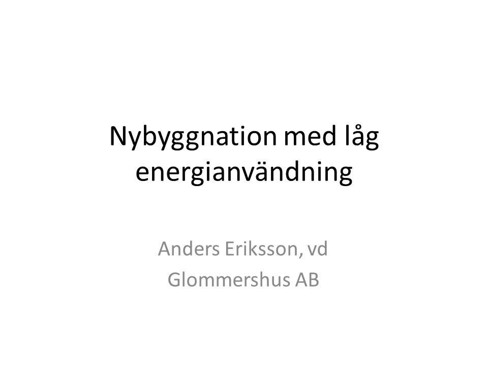 Nybyggnation med låg energianvändning Anders Eriksson, vd Glommershus AB