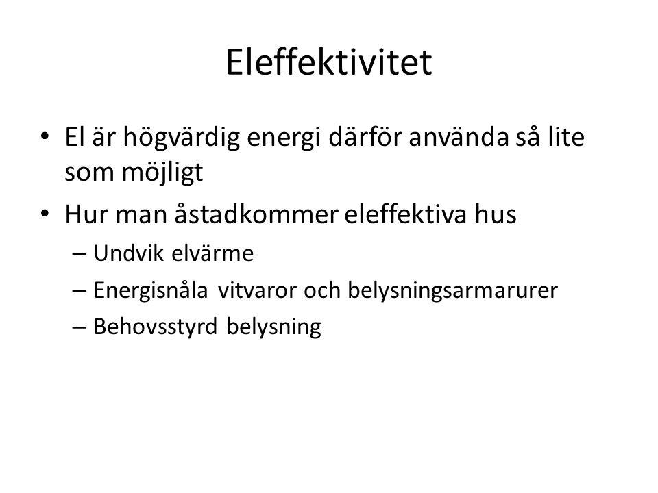 Eleffektivitet El är högvärdig energi därför använda så lite som möjligt Hur man åstadkommer eleffektiva hus – Undvik elvärme – Energisnåla vitvaror o