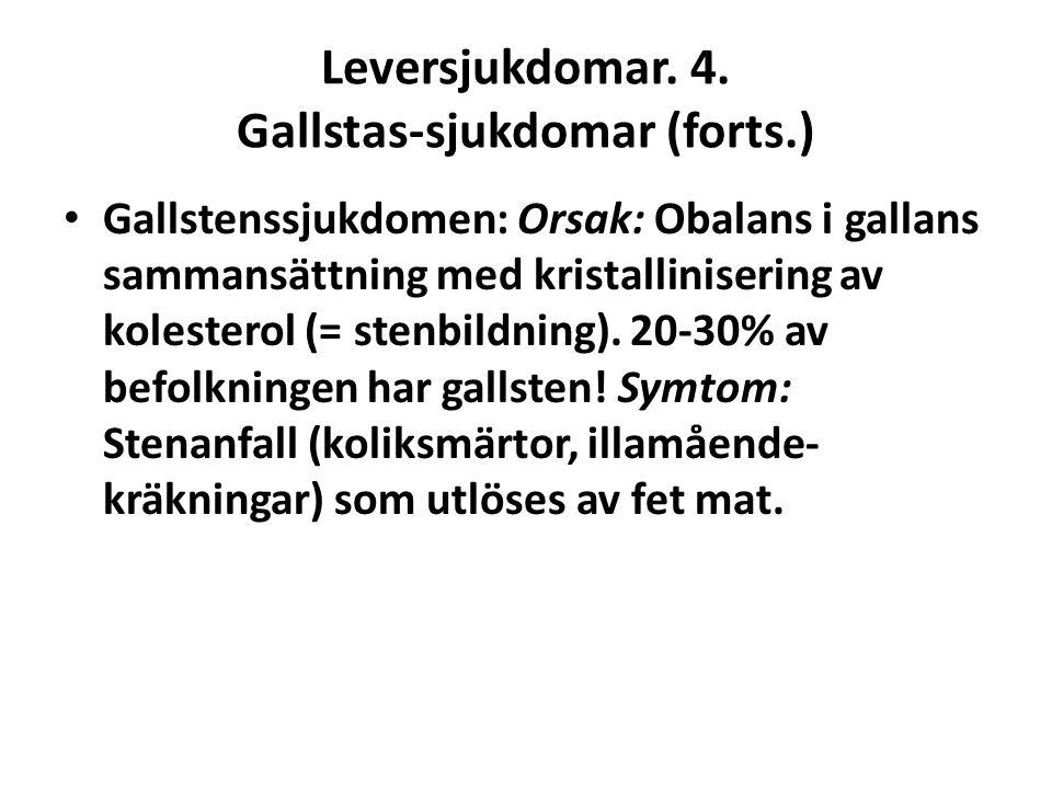 Leversjukdomar. 4. Gallstas-sjukdomar (forts.) Gallstenssjukdomen: Orsak: Obalans i gallans sammansättning med kristallinisering av kolesterol (= sten