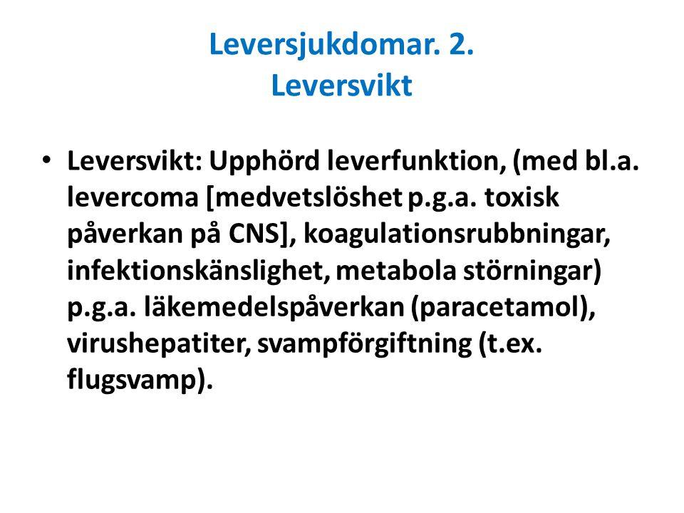 Leversjukdomar. 2. Leversvikt Leversvikt: Upphörd leverfunktion, (med bl.a. levercoma [medvetslöshet p.g.a. toxisk påverkan på CNS], koagulationsrubbn