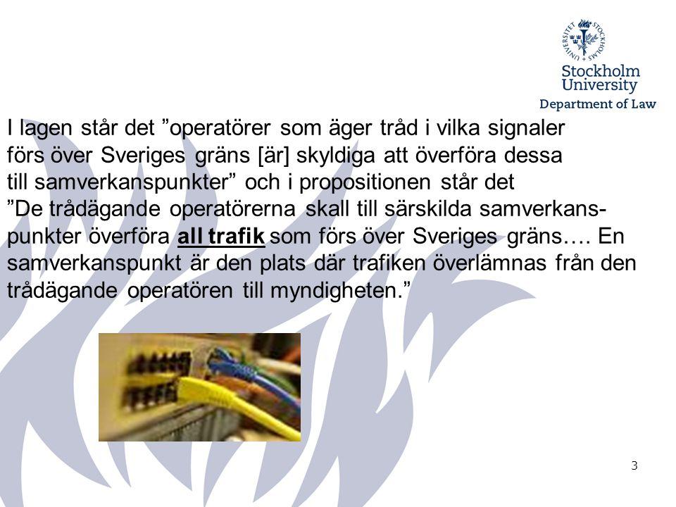 3 I lagen står det operatörer som äger tråd i vilka signaler förs över Sveriges gräns [är] skyldiga att överföra dessa till samverkanspunkter och i propositionen står det De trådägande operatörerna skall till särskilda samverkans- punkter överföra all trafik som förs över Sveriges gräns….