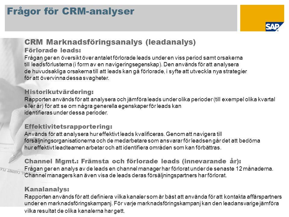 Frågor för CRM-analyser CRM Marknadsföringsanalys (leadanalys) Förlorade leads: Frågan ger en översikt över antalet förlorade leads under en viss period samt orsakerna till leadsförlusterna (i form av en navigeringsegenskap).