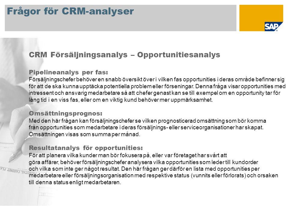 Frågor för CRM-analyser CRM Försäljningsanalys – Opportunitiesanalys Pipelineanalys per fas: Försäljningschefer behöver en snabb översikt över i vilken fas opportunities i deras område befinner sig för att de ska kunna upptäcka potentiella problem eller förseningar.