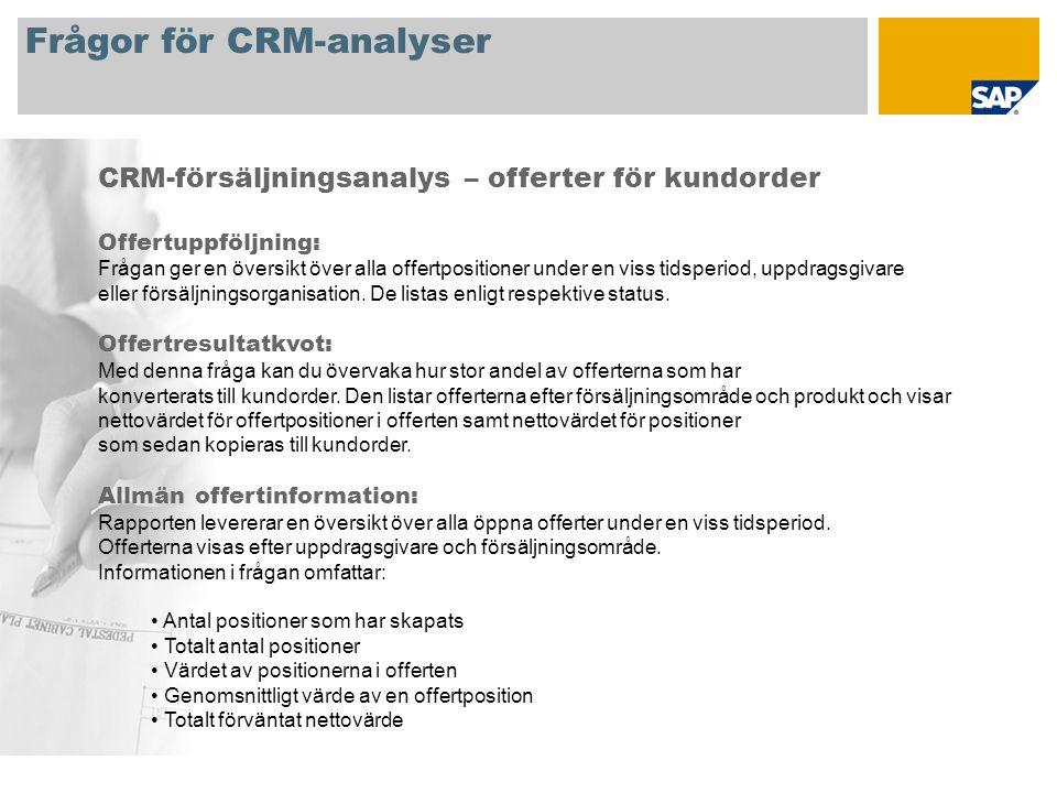 Frågor för CRM-analyser CRM-försäljningsanalys – offerter för kundorder Offertuppföljning: Frågan ger en översikt över alla offertpositioner under en viss tidsperiod, uppdragsgivare eller försäljningsorganisation.