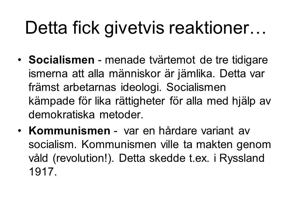 Detta fick givetvis reaktioner… Socialismen - menade tvärtemot de tre tidigare ismerna att alla människor är jämlika. Detta var främst arbetarnas ideo