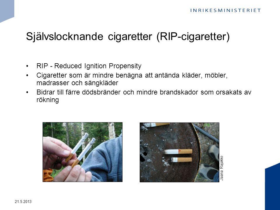 Självslocknande cigaretter (RIP-cigaretter) RIP - Reduced Ignition Propensity Cigaretter som är mindre benägna att antända kläder, möbler, madrasser och sängkläder Bidrar till färre dödsbränder och mindre brandskador som orsakats av rökning 21.5.2013 Jaana Rajakko