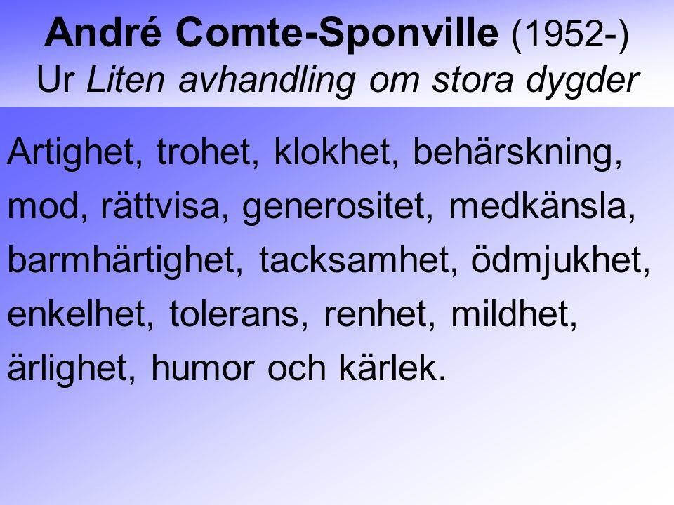 André Comte-Sponville (1952-) Ur Liten avhandling om stora dygder Artighet, trohet, klokhet, behärskning, mod, rättvisa, generositet, medkänsla, barmh