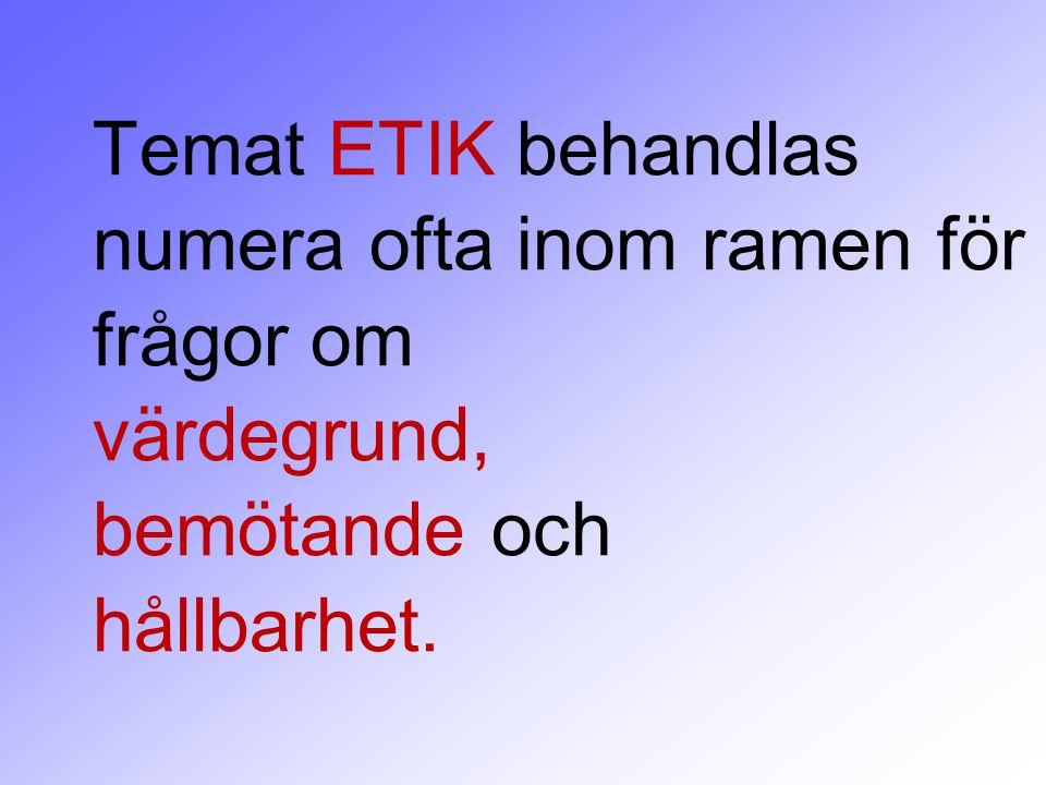 Temat ETIK behandlas numera ofta inom ramen för frågor om värdegrund, bemötande och hållbarhet.