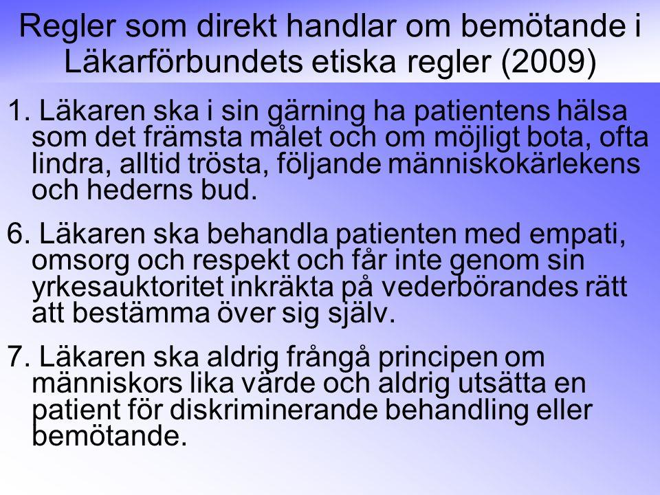 Regler som direkt handlar om bemötande i Läkarförbundets etiska regler (2009) 1. Läkaren ska i sin gärning ha patientens hälsa som det främsta målet o