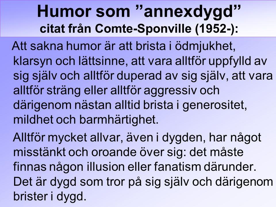 Att sakna humor är att brista i ödmjukhet, klarsyn och lättsinne, att vara alltför uppfylld av sig själv och alltför duperad av sig själv, att vara al