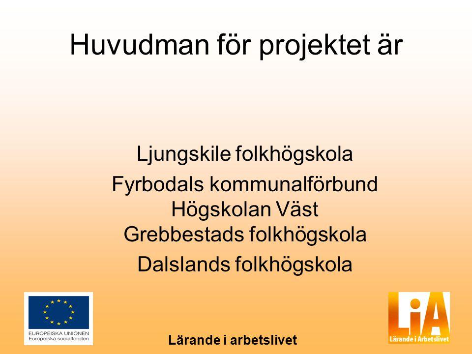 Lärande i arbetslivet Huvudman för projektet är Ljungskile folkhögskola Fyrbodals kommunalförbund Högskolan Väst Grebbestads folkhögskola Dalslands fo