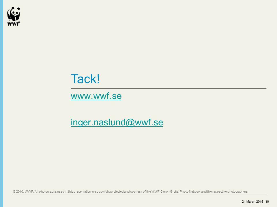 21 March 2015 - 19 Tack. www.wwf.se inger.naslund@wwf.se © 2010, WWF.