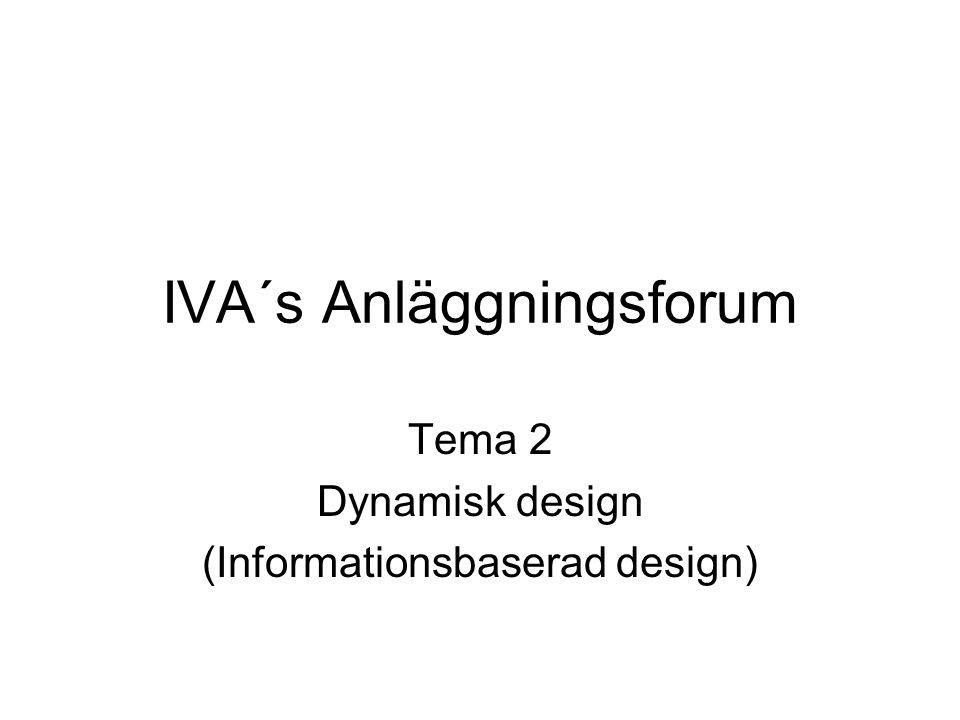 IVA´s Anläggningsforum Tema 2 Dynamisk design (Informationsbaserad design)