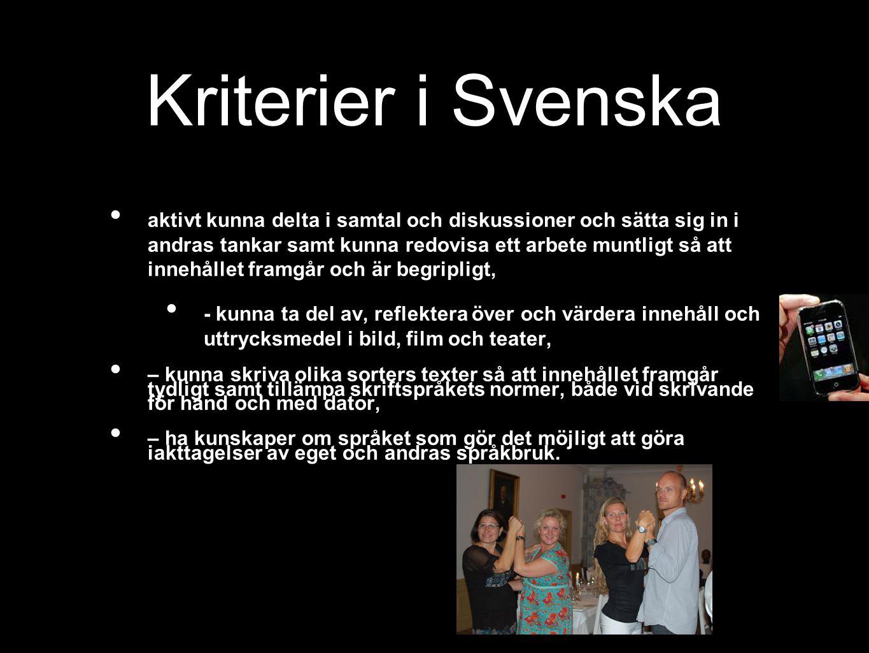 Kriterier i Svenska aktivt kunna delta i samtal och diskussioner och sätta sig in i andras tankar samt kunna redovisa ett arbete muntligt så att inneh
