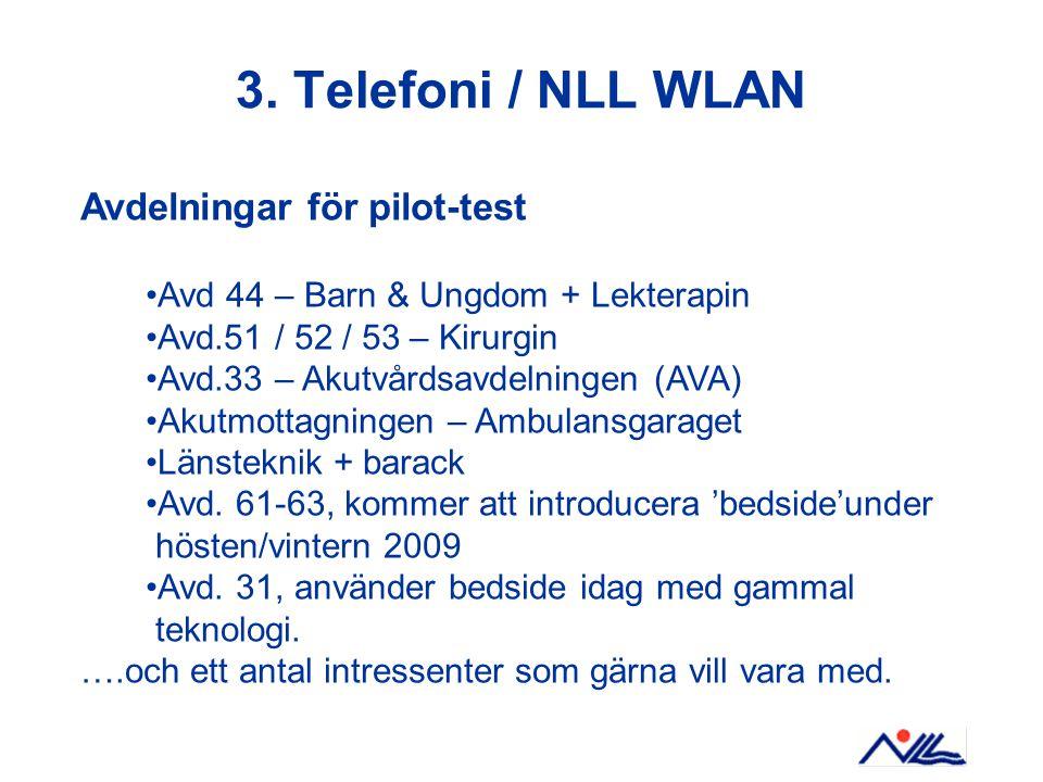 3. Telefoni / NLL WLAN Avdelningar för pilot-test Avd 44 – Barn & Ungdom + Lekterapin Avd.51 / 52 / 53 – Kirurgin Avd.33 – Akutvårdsavdelningen (AVA)