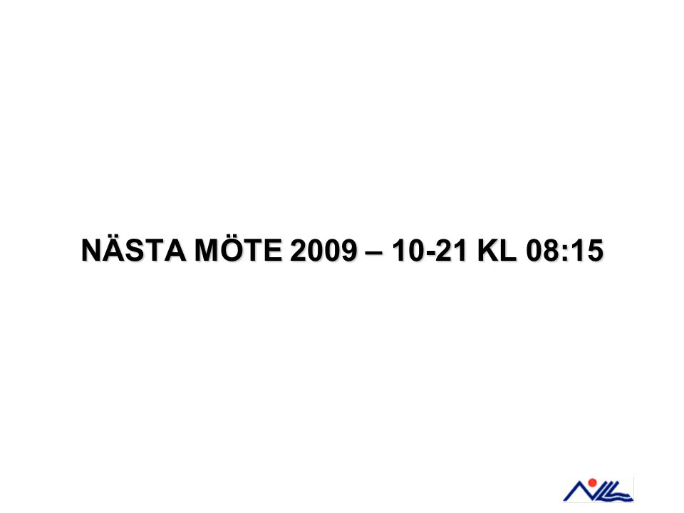 NÄSTA MÖTE 2009 – 10-21 KL 08:15