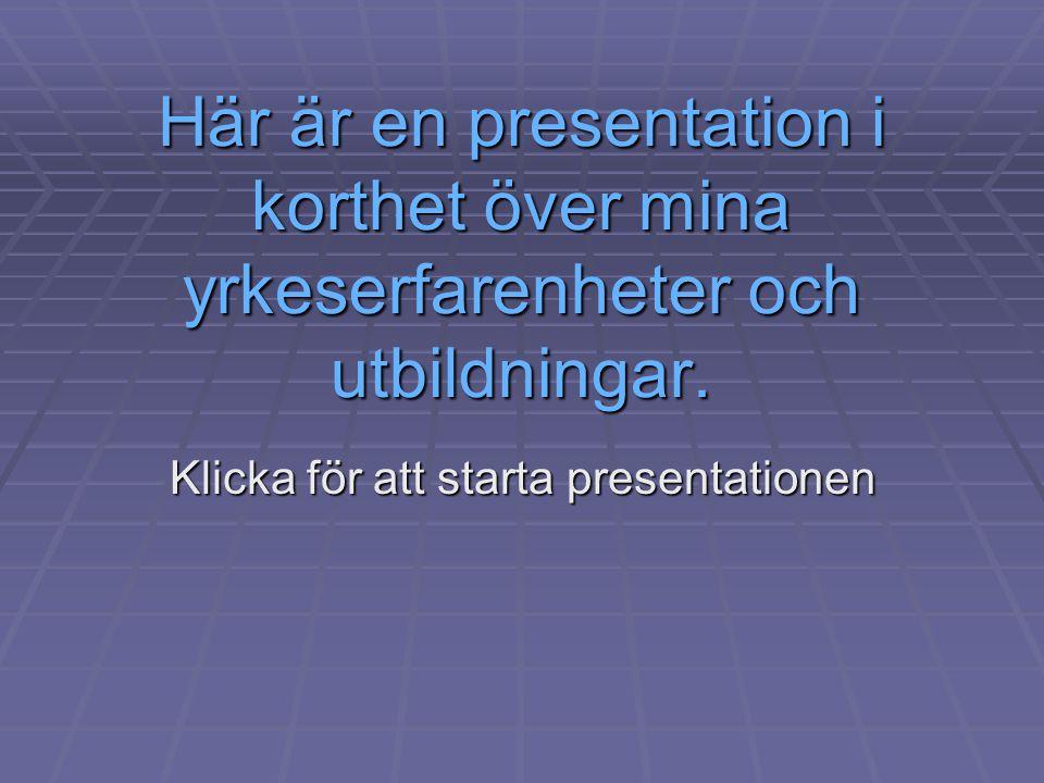 Här är en presentation i korthet över mina yrkeserfarenheter och utbildningar.