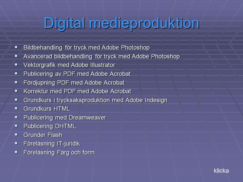 Digital medieproduktion  Bildbehandling för tryck med Adobe Photoshop  Avancerad bildbehandling för tryck med Adobe Photoshop  Vektorgrafik med Ado