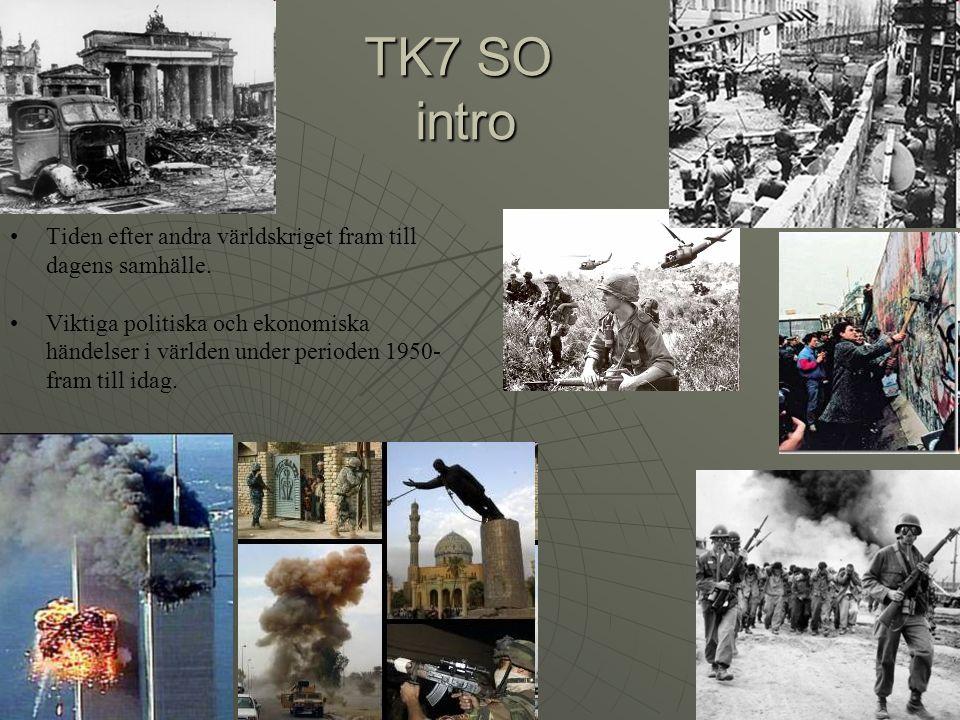 TK7 SO intro Tiden efter andra världskriget fram till dagens samhälle. Viktiga politiska och ekonomiska händelser i världen under perioden 1950- fram