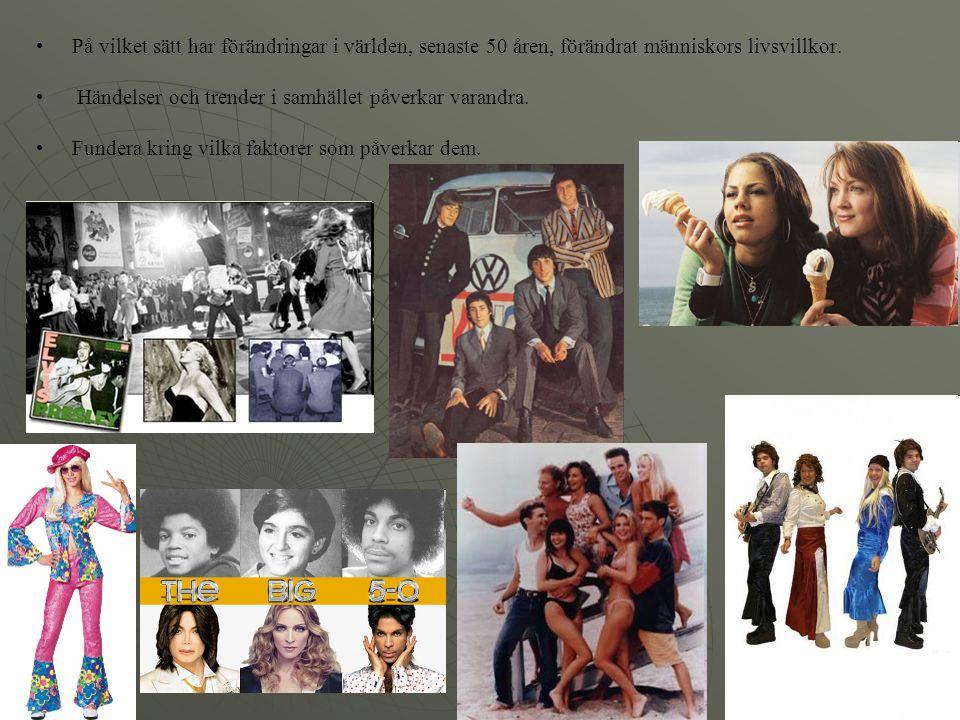 På vilket sätt har förändringar i världen, senaste 50 åren, förändrat människors livsvillkor. Händelser och trender i samhället påverkar varandra. Fun