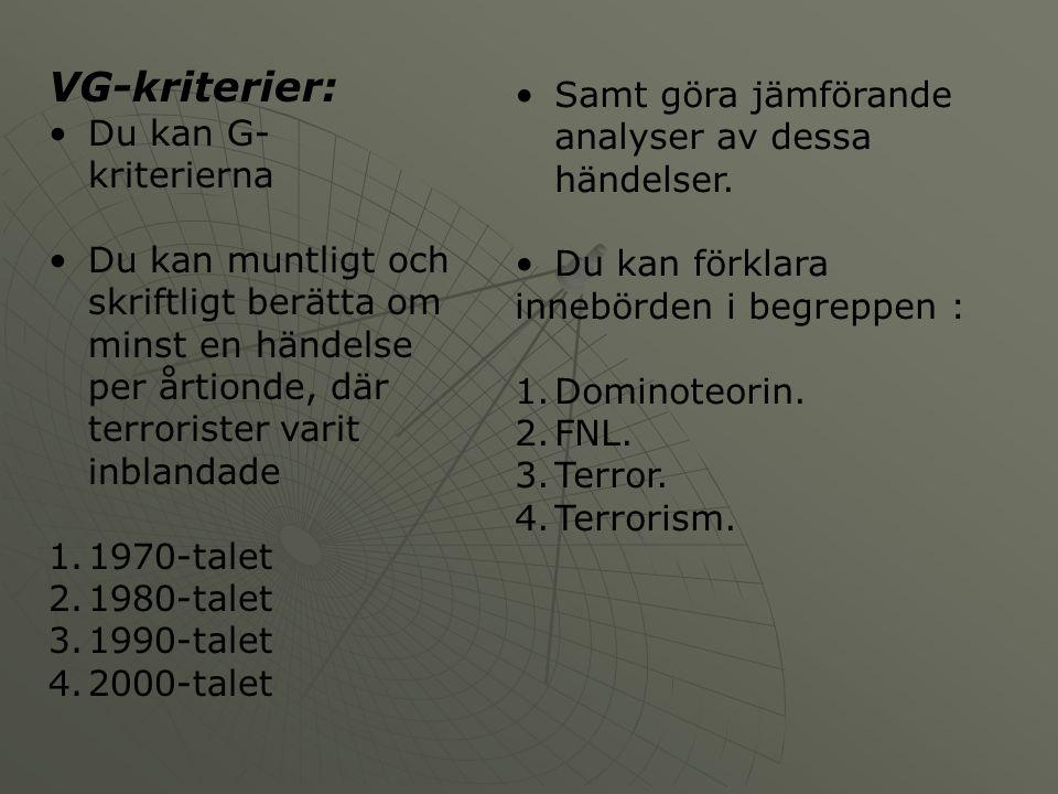 VG-kriterier: Du kan G- kriterierna Du kan muntligt och skriftligt berätta om minst en händelse per årtionde, där terrorister varit inblandade 1.1970-