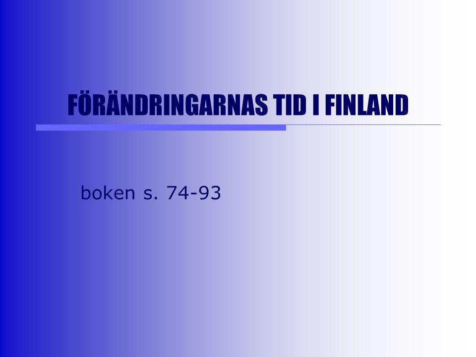 FÖRÄNDRINGARNAS TID I FINLAND boken s. 74-93