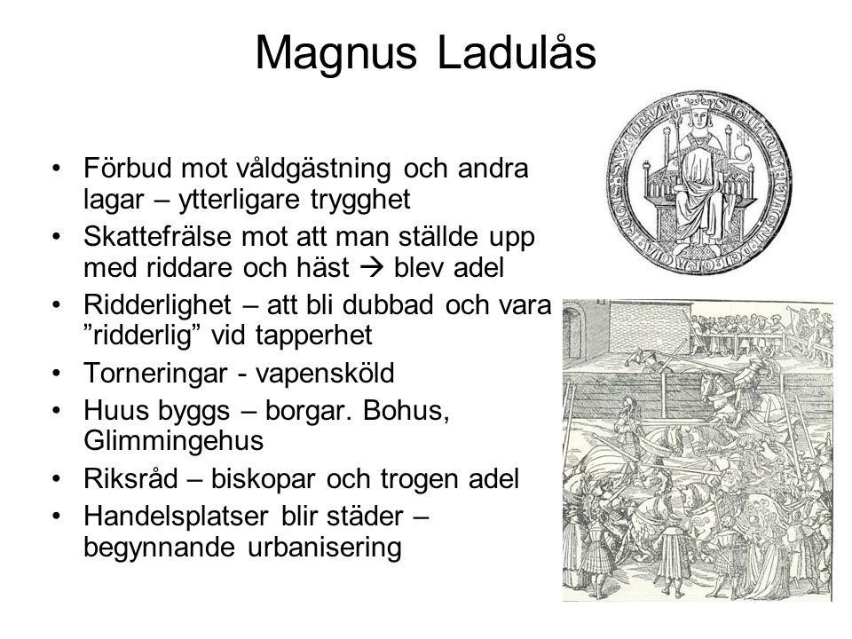 Magnus Ladulås Förbud mot våldgästning och andra lagar – ytterligare trygghet Skattefrälse mot att man ställde upp med riddare och häst  blev adel Ridderlighet – att bli dubbad och vara ridderlig vid tapperhet Torneringar - vapensköld Huus byggs – borgar.