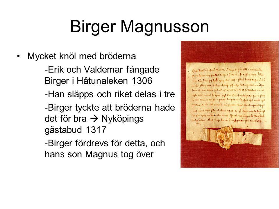 Birger Magnusson Mycket knöl med bröderna -Erik och Valdemar fångade Birger i Håtunaleken 1306 -Han släpps och riket delas i tre -Birger tyckte att br