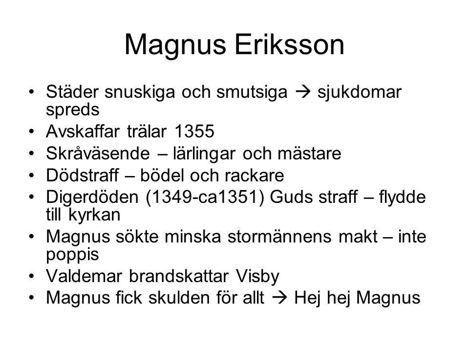 Magnus Eriksson Städer snuskiga och smutsiga  sjukdomar spreds Avskaffar trälar 1355 Skråväsende – lärlingar och mästare Dödstraff – bödel och rackar