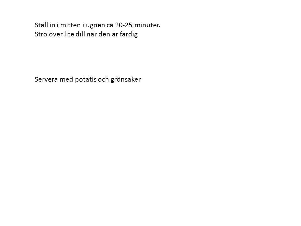 Ställ in i mitten i ugnen ca 20-25 minuter. Strö över lite dill när den är färdig Servera med potatis och grönsaker