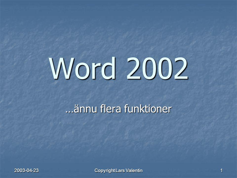 2003-04-23 Copyright Lars Valentin 1 Word 2002 …ännu flera funktioner