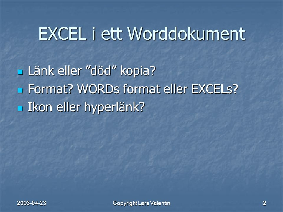 2003-04-23Copyright Lars Valentin2 EXCEL i ett Worddokument Länk eller död kopia.