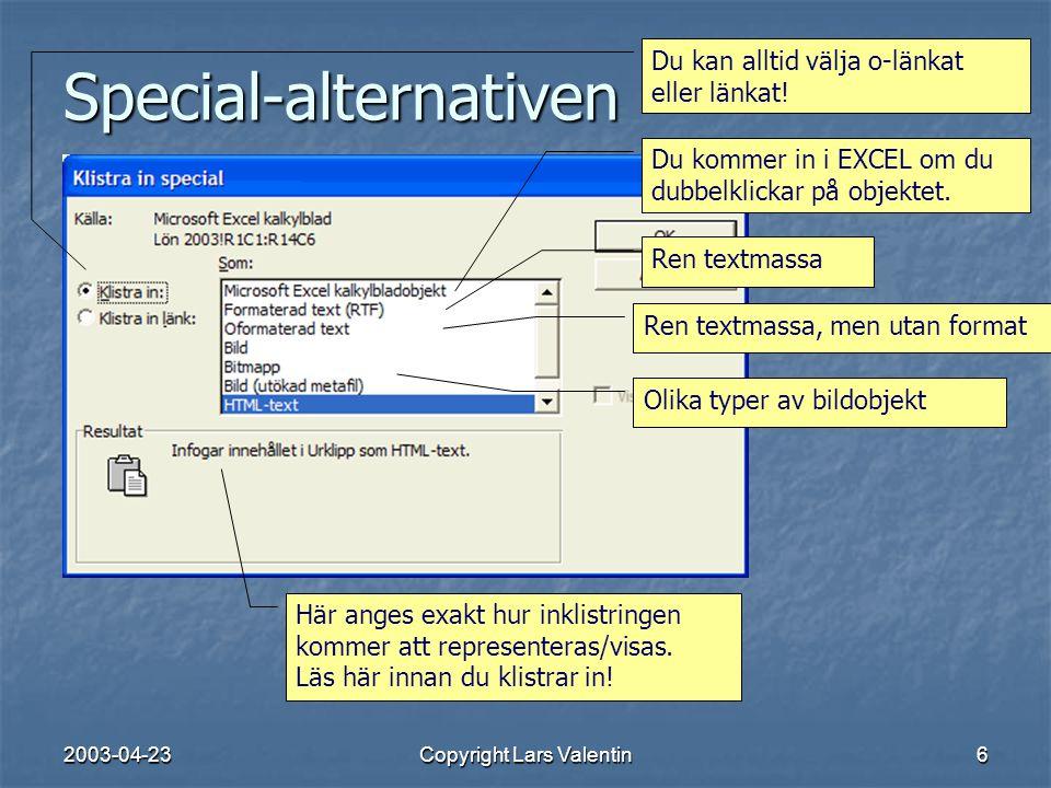 2003-04-23Copyright Lars Valentin6 Special-alternativen Du kommer in i EXCEL om du dubbelklickar på objektet.