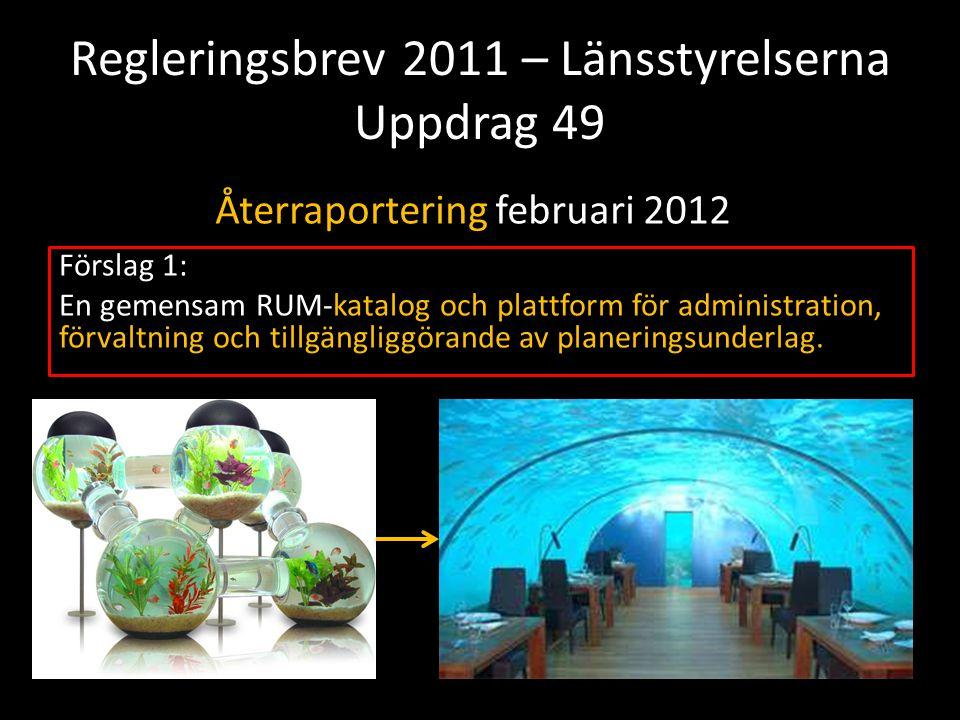 Regleringsbrev 2011 – Länsstyrelserna Uppdrag 49 Förslag 1: En gemensam RUM-katalog och plattform för administration, förvaltning och tillgängliggörande av planeringsunderlag.