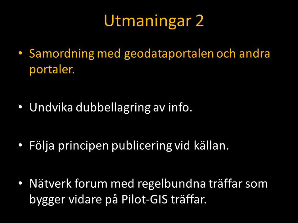 Utmaningar 2 Samordning med geodataportalen och andra portaler. Undvika dubbellagring av info. Följa principen publicering vid källan. Nätverk forum m
