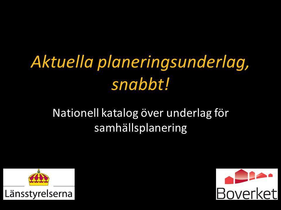 Aktuella planeringsunderlag, snabbt! Nationell katalog över underlag för samhällsplanering